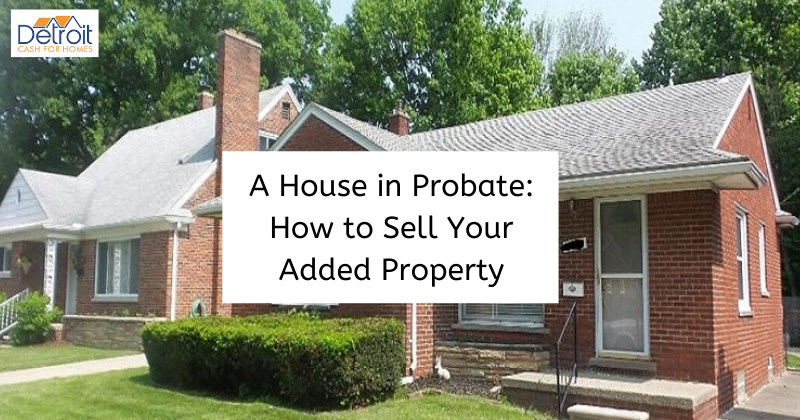 sell my home in probate in Metro Detroit'