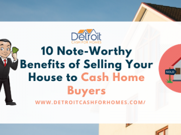 10 Note-Worthy Benefits of Selling Your House to Cash Home Buyers