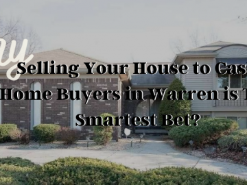 Why Selling Your House to Cash Home Buyers in Warren is The Smartest Bet?