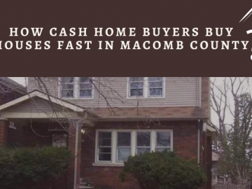 How Cash Home Buyers Buy Houses Fast In Macomb County?