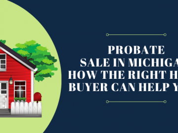Probate Sale in Michigan: How The Right Home Buyer Can Help You?