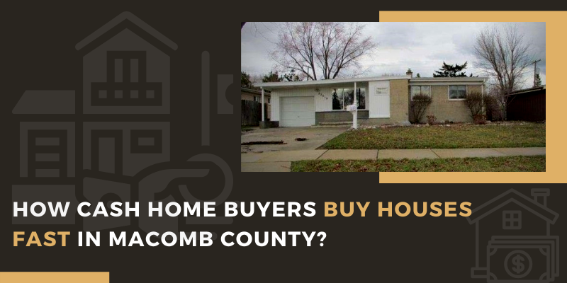 How Cash Home Buyers Buy Houses Fast In Macomb County