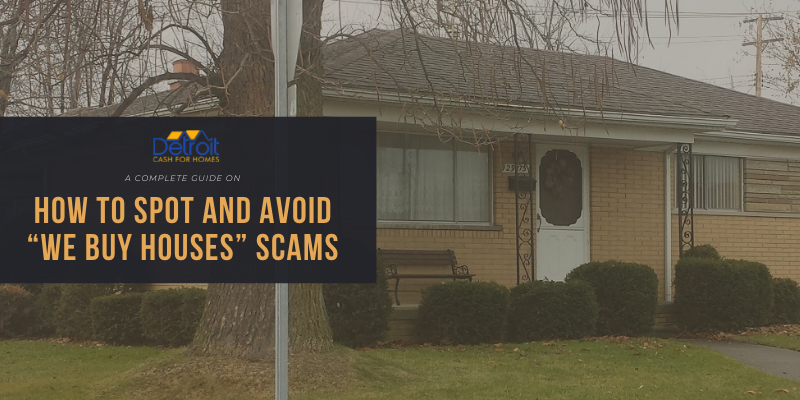 "A Complete Guide on How to Spot and Avoid ""We Buy Houses"" Scams"