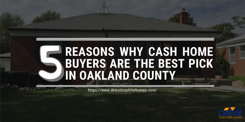 5 Reasons Why Cash Home Buyers Are the Best Pick in Oakland County