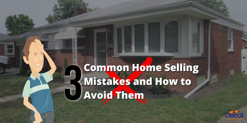 3 Common Home Selling Mistakes and How to Avoid Them
