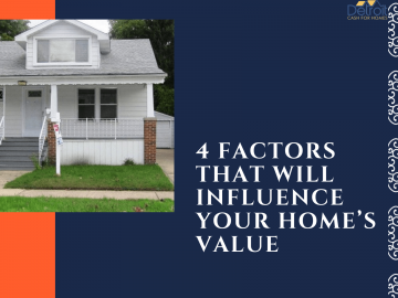 4 Factors That Will Influence Your Home's Value