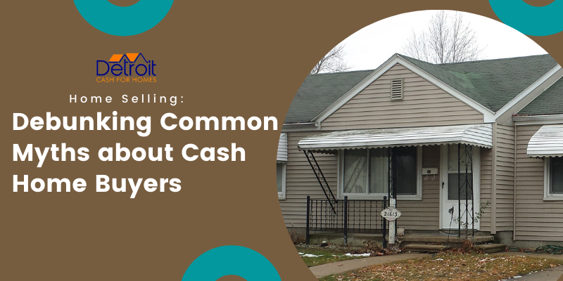 Debunking Common Myths about Cash Home Buyers