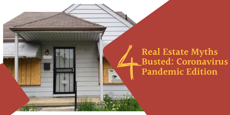 4 Real Estate Myths Busted: Coronavirus Pandemic Edition