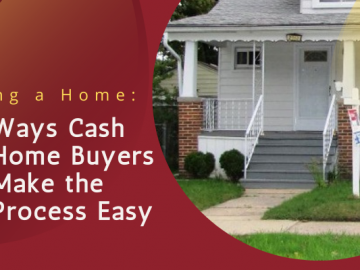 Selling a Home: 3 Ways Cash Home Buyers Make the Process Easy