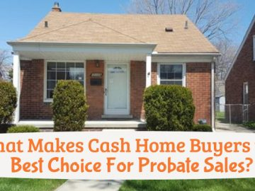 What Makes Cash Home Buyers the Best Choice For Probate Sales?