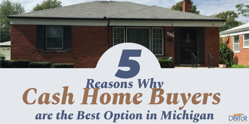 5 Reasons Why Cash Home Buyers are the Best Option in Michigan