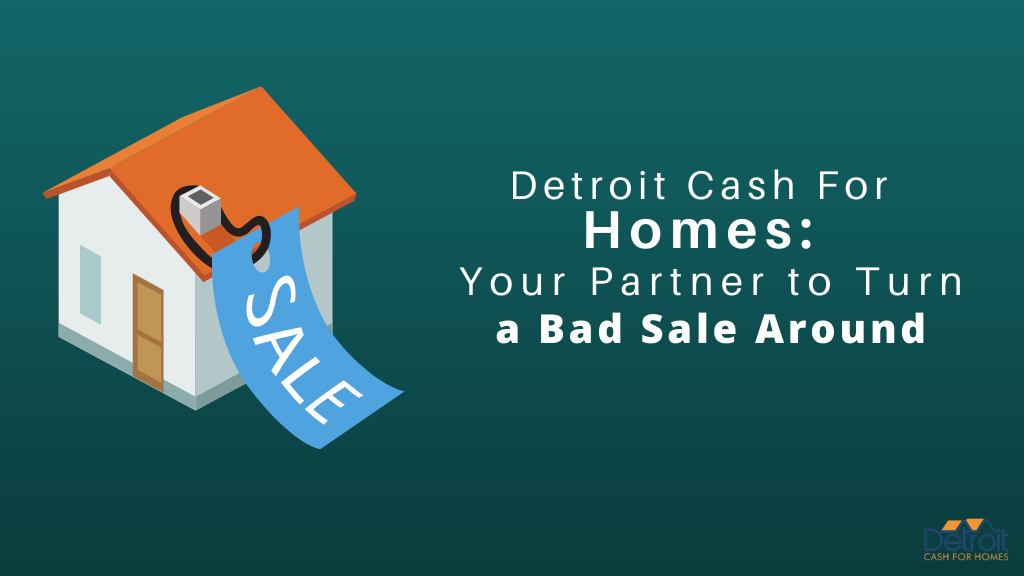 Detroit Cash For Homes: Your Partner to Turn a Bad Sale Around