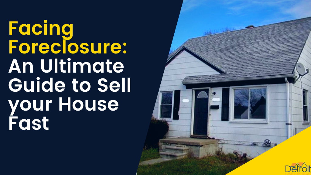 Facing Foreclosure: An Ultimate Guide to Sell your House Fast
