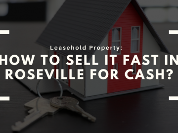 Leasehold Property: How to Sell It Fast In Roseville for Cash?