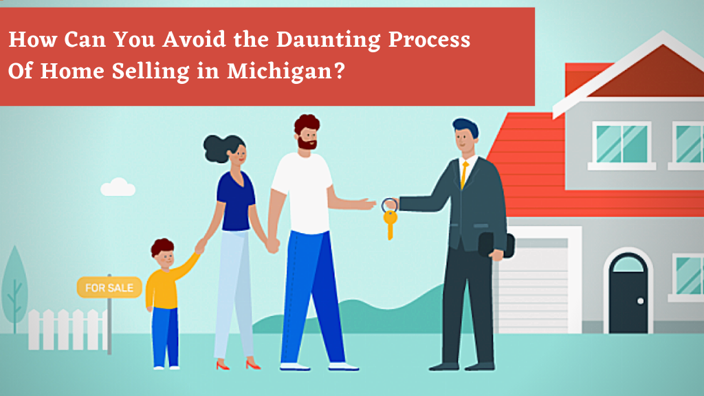 How Can You Avoid the Daunting Process Of Home Selling in Michigan?