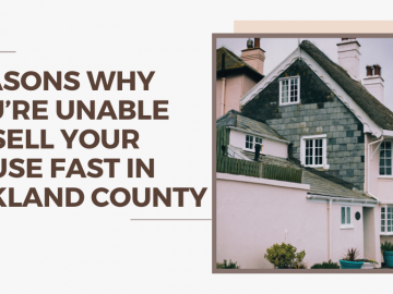 Reasons Why You're Unable to Sell Your House Fast in Oakland County