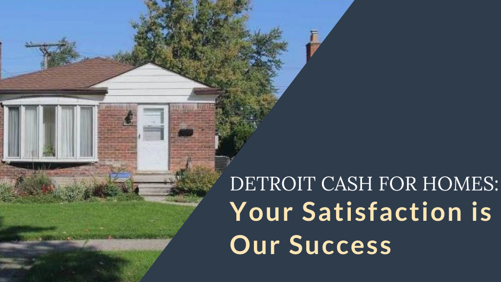 Detroit Cash For Homes: Your Satisfaction is Our Success