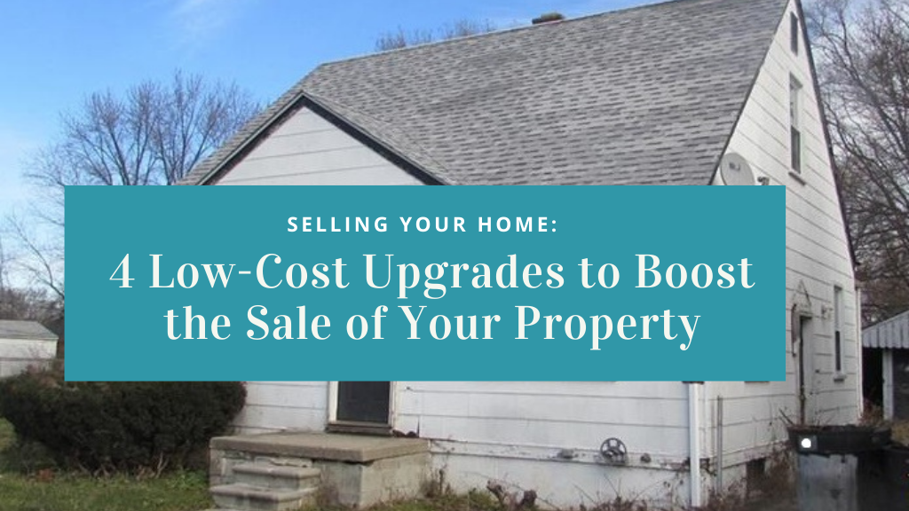 Selling Your Home: 4 Low-Cost Upgrades to Boost the Sale of Your Property