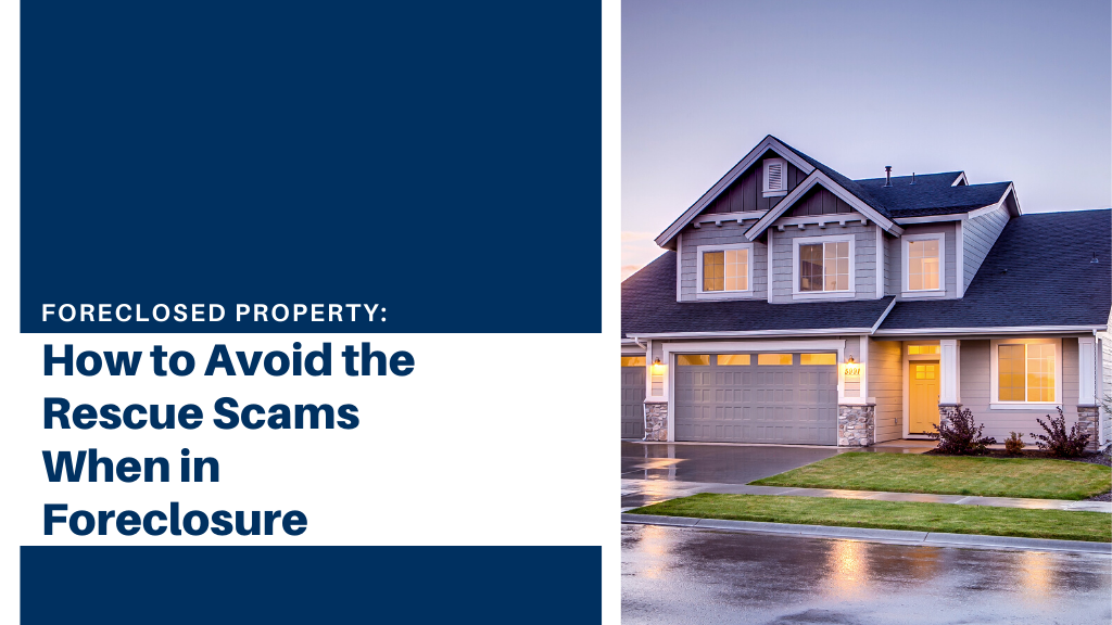 Foreclosed Property: How to Avoid the Rescue Scams When in Foreclosure