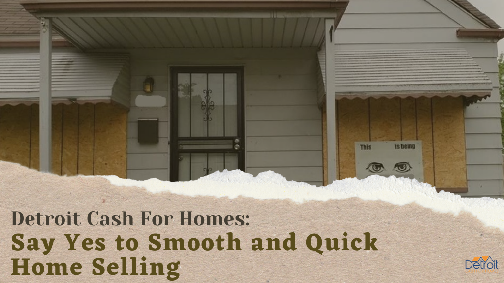Detroit Cash For Homes: Say Yes to Smooth and Quick Home Selling