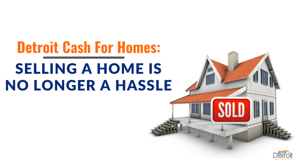 Detroit Cash For Homes: Selling a Home is No Longer a Hassle
