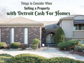 Things to Consider When Selling a Property with Detroit Cash For Homes