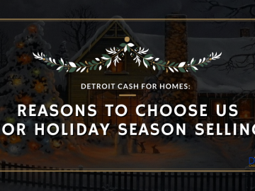 Detroit Cash For Homes: Reasons to Choose Us for Holiday Season Selling