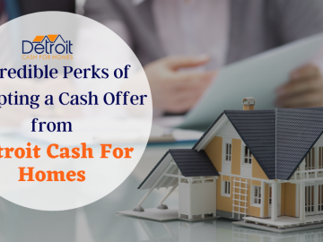 Incredible Perks of Accepting a Cash Offer from Detroit Cash For Homes