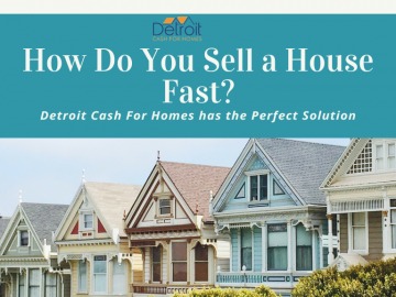 How Do You Sell a House Fast? Detroit Cash For Homes has the Perfect Solution