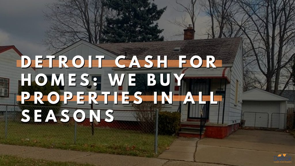 Detroit Cash For Homes: Your One-stop Home Selling Solution