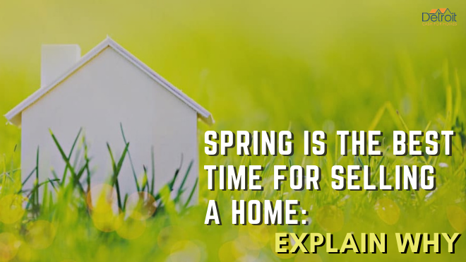 Spring is the Best Time for Selling a Home: Detroit Cash For Homes Explains Why