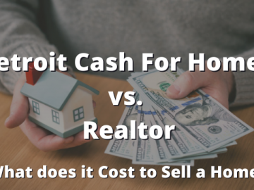 Detroit Cash For Homes vs. Realtor: What does it Cost to Sell a Home?