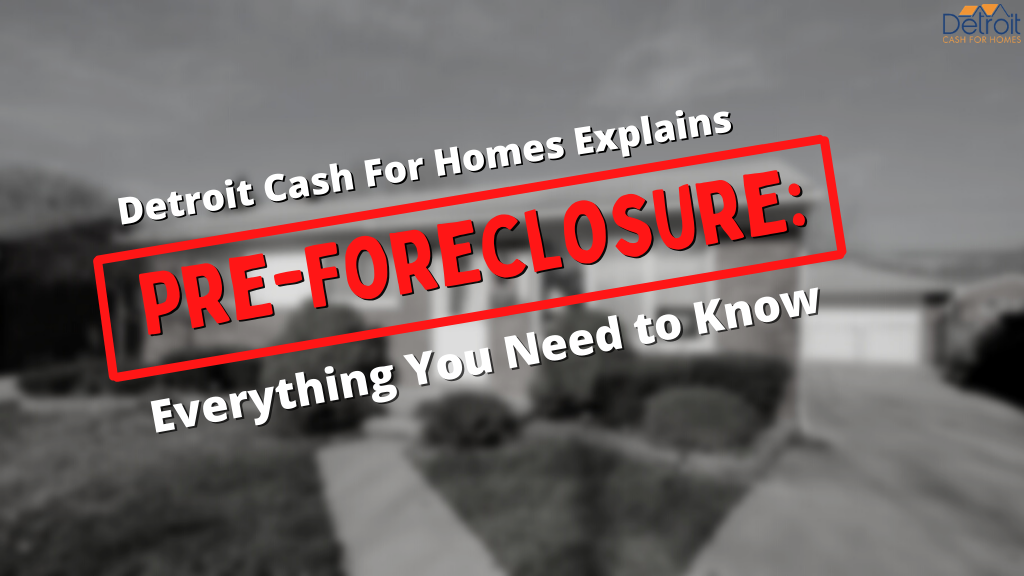 Detroit Cash For Homes Explains Pre-Foreclosure: Everything You Need to Know