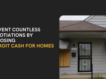 Prevent Countless Negotiations by Choosing Detroit Cash For Homes