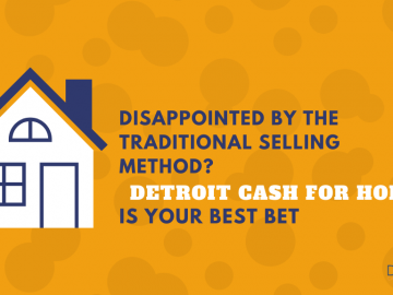 Disappointed by the Traditional Selling Method? Detroit Cash For Homes is Your Best Bet