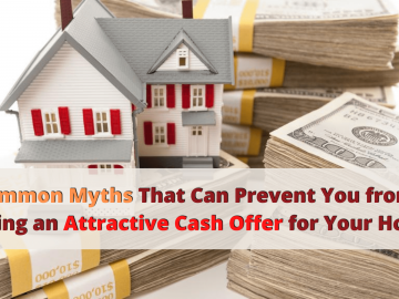 Common Myths That Can Prevent You from Bagging an Attractive Cash Offer for Your House