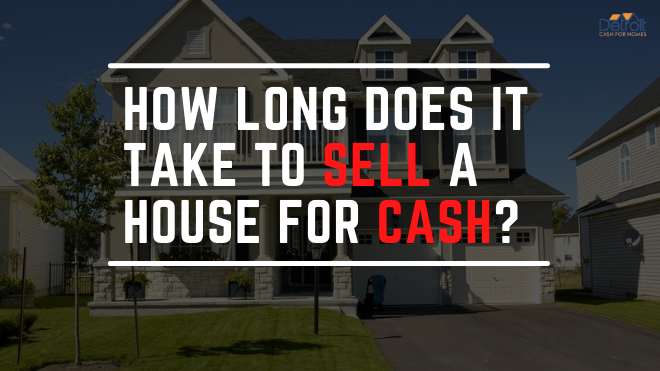 How Long Does it Take to Sell a House for Cash? Detroit Cash For Homes Explains
