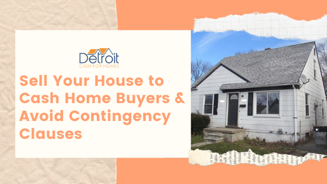 Sell Your House to Cash Home Buyers and Avoid Contingency Clauses
