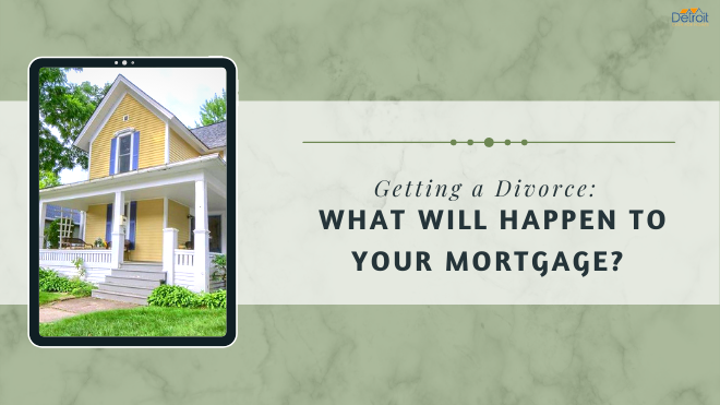 Getting a Divorce: What Will Happen to Your Mortgage?