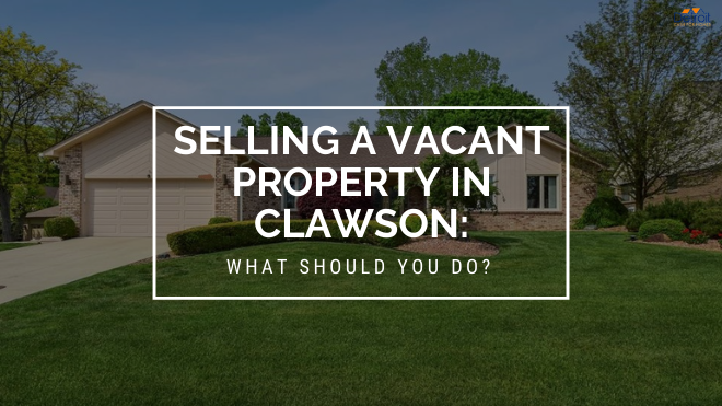 Selling a Vacant Property in Clawson: What Should You Do?
