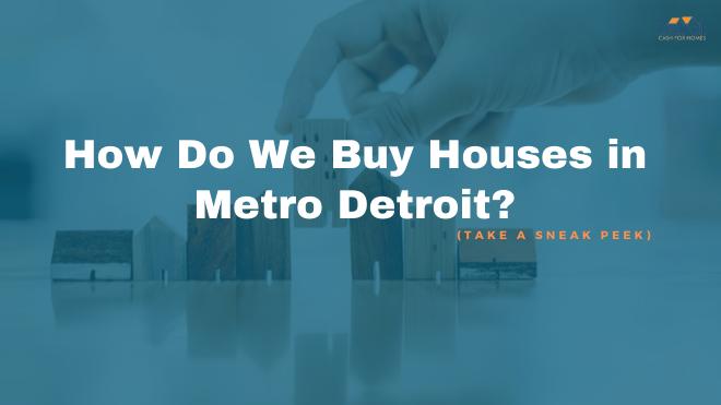 How Do We Buy Houses in Metro Detroit
