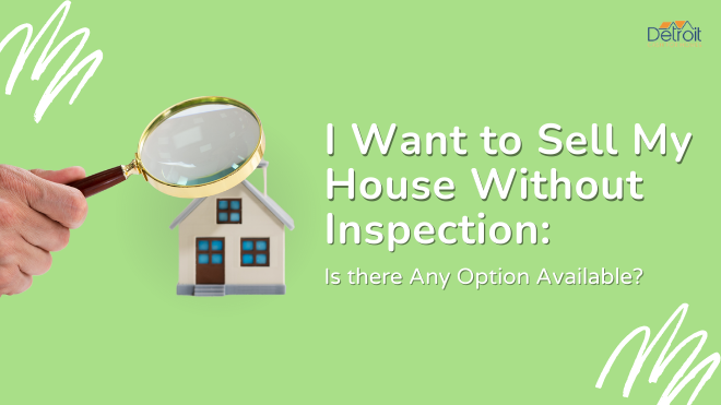 I Want to Sell My House Without Inspection: