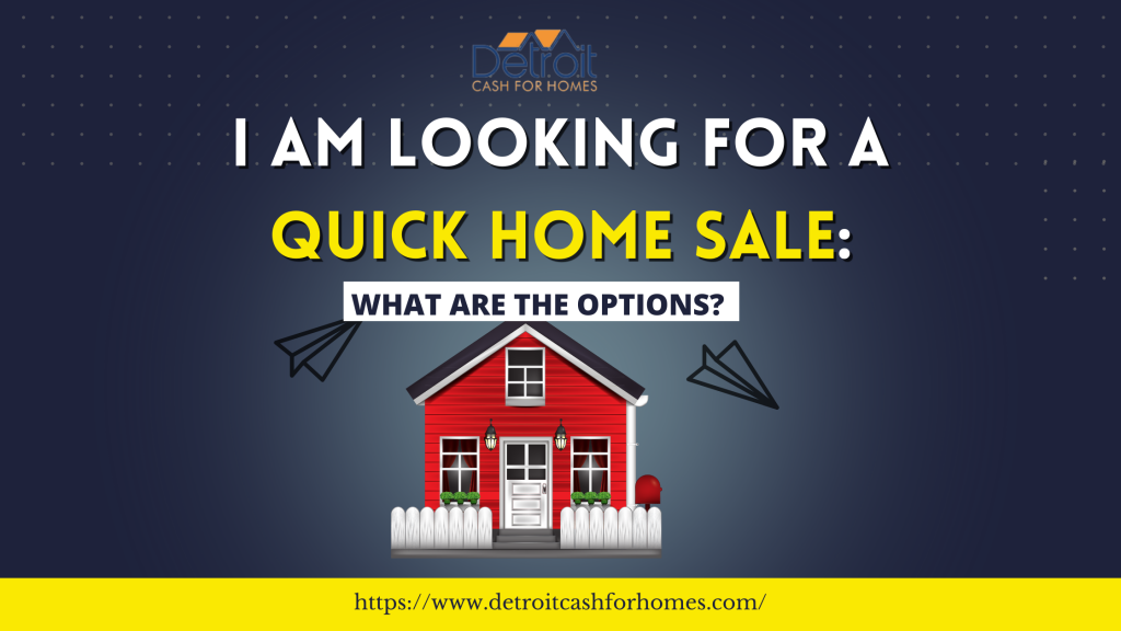 I am looking for a Quick Home Sale: What are the Options?