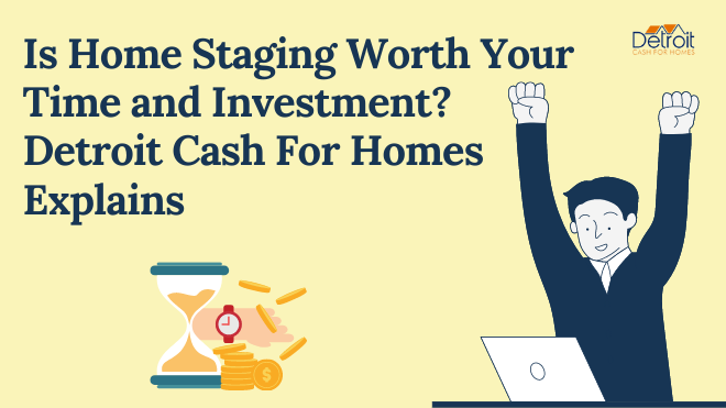 Is Home Staging Worth Your Time and Investment? Detroit Cash For Homes Explains