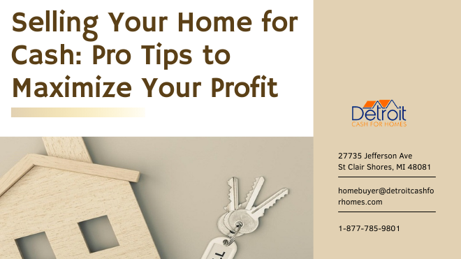 Selling Your Home for Cash: Pro Tips to Maximize Your Profit