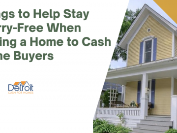 Things to Help Stay Worry-Free When Selling a Home to Cash Home Buyers