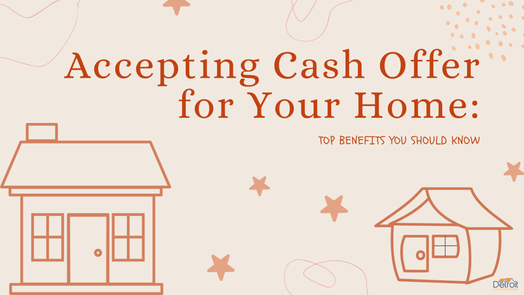 Accepting Cash Offer for Your Home: Top Benefits You Should Know