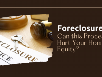 Foreclosure: Can this Process Hurt Your Home Equity?