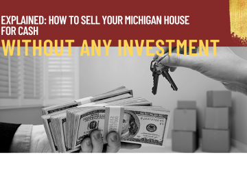 Explained How to Sell Your Michigan House for Cash Without Any Investment