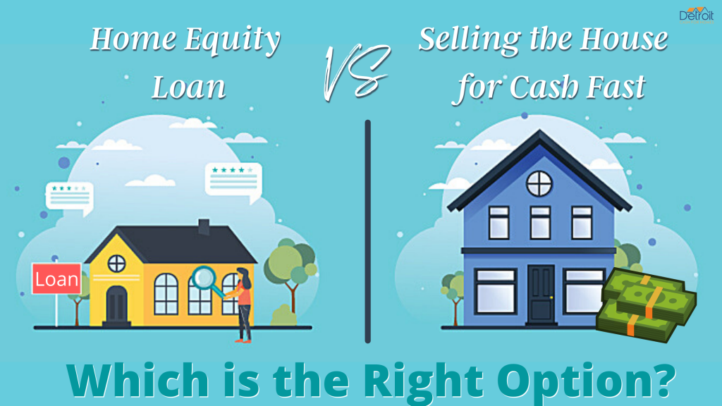Home Equity Loan Vs Selling the House for Cash Fast: Which is the Right Option?